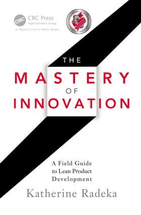 The Mastery of Innovation: A Field Guide to Lean Product Development, 1st Edition (Hardback) book cover