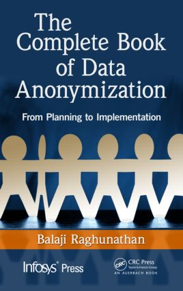 The Complete Book of Data Anonymization: From Planning to Implementation, 1st Edition (Hardback) book cover