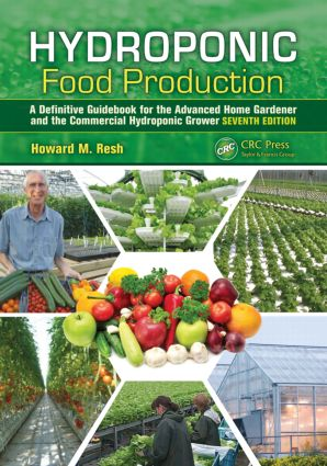 Hydroponic Food Production: A Definitive Guidebook for the Advanced Home Gardener and the Commercial Hydroponic Grower, Seventh Edition, 7th Edition (Hardback) book cover