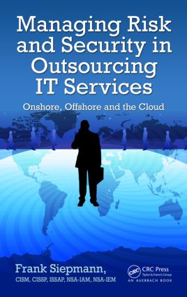 Managing Risk and Security in Outsourcing IT Services: Onshore, Offshore and the Cloud, 1st Edition (Paperback) book cover