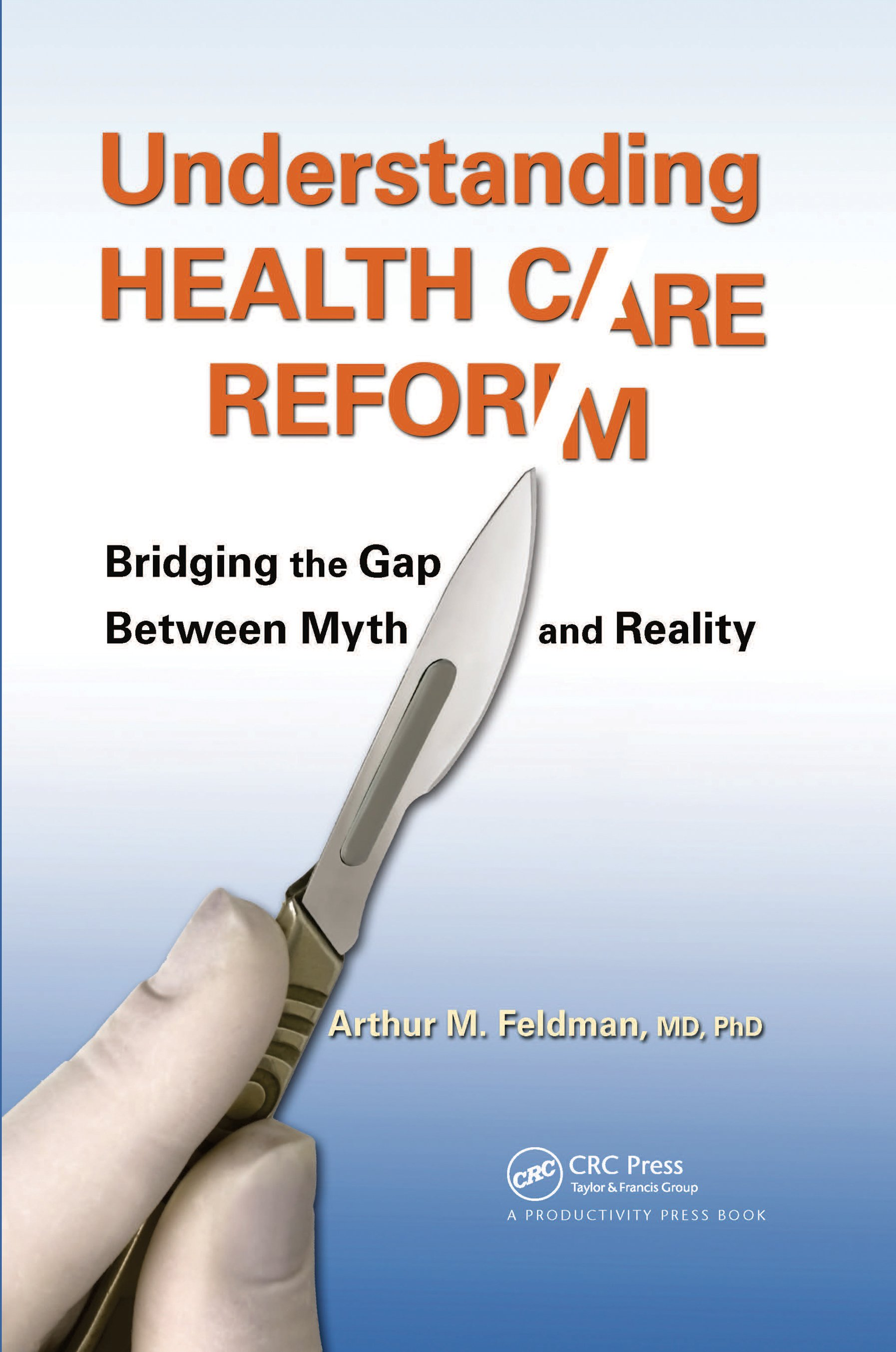 Understanding Health Care Reform: Bridging the Gap Between Myth and Reality, 1st Edition (Hardback) book cover