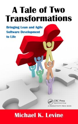 A Tale of Two Transformations: Bringing Lean and Agile Software Development to Life, 1st Edition (Hardback) book cover