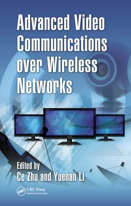 Advanced Video Communications over Wireless Networks (Hardback) book cover