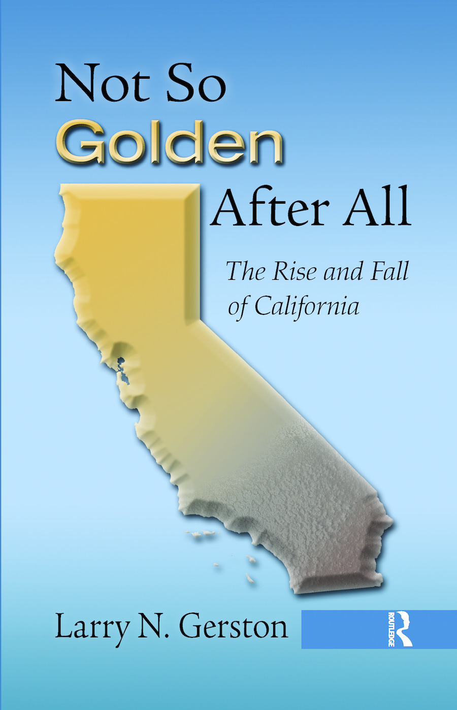 Not So Golden After All: The Rise and Fall of California, 1st Edition (Hardback) book cover