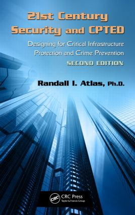 21st Century Security and CPTED: Designing for Critical Infrastructure Protection and Crime Prevention, Second Edition, 2nd Edition (Hardback) book cover