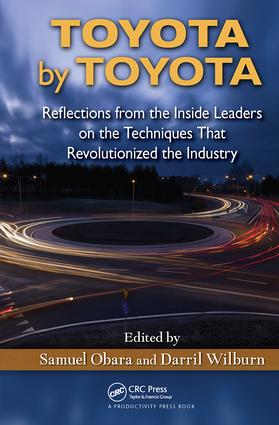Toyota by Toyota: Reflections from the Inside Leaders on the Techniques That Revolutionized the Industry, 1st Edition (Hardback) book cover
