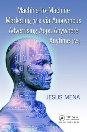 Machine-to-Machine Marketing (M3) via Anonymous Advertising Apps Anywhere Anytime (A5): 1st Edition (Paperback) book cover