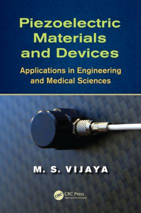Piezoelectric Materials and Devices: Applications in Engineering and Medical Sciences, 1st Edition (Hardback) book cover