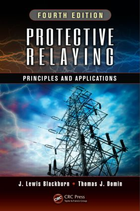 Protective Relaying: Principles and Applications, Fourth Edition, 4th Edition (Hardback) book cover