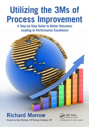 Utilizing the 3Ms of Process Improvement: A Step-by-Step Guide to Better Outcomes Leading to Performance Excellence, 1st Edition (Paperback) book cover