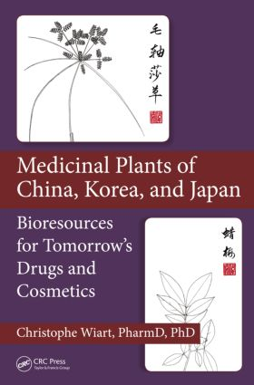 Medicinal Plants of China, Korea, and Japan: Bioresources for Tomorrow's Drugs and Cosmetics, 1st Edition (Hardback) book cover