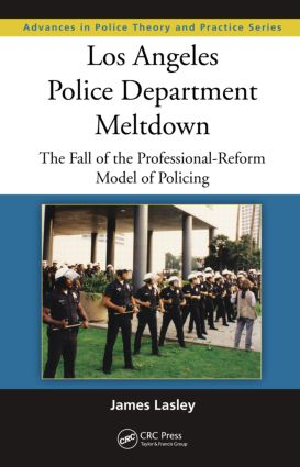 Los Angeles Police Department Meltdown: The Fall of the Professional-Reform Model of Policing (Hardback) book cover