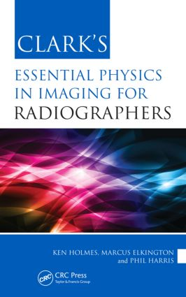 Clark's Essential Physics in Imaging for Radiographers: 1st Edition (Paperback) book cover