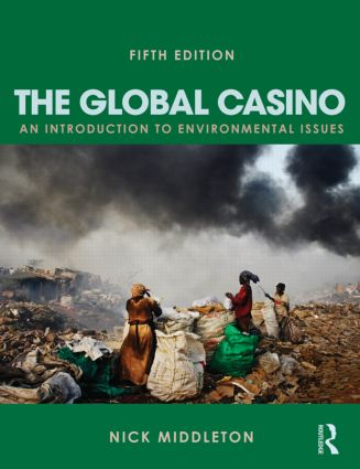 The Global Casino, Fifth Edition: An Introduction to Environmental Issues book cover