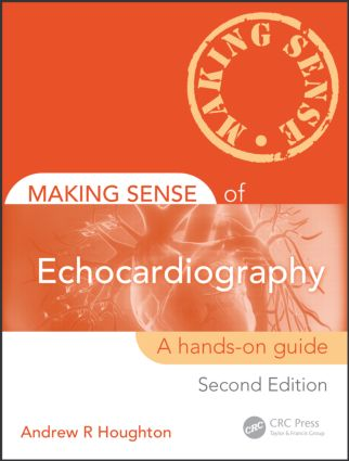 Making Sense of Echocardiography: A Hands-on Guide, Second Edition book cover