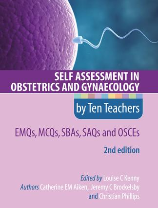 Self Assessment in Obstetrics and Gynaecology by Ten Teachers 2E EMQs, MCQs, SBAs, SAQs & OSCEs: 2nd Edition (Paperback) book cover