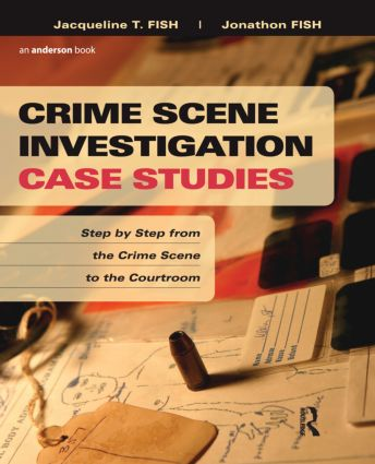 Crime Scene Investigation Case Studies: Step by Step from the Crime Scene to the Courtroom, 1st Edition (Paperback) book cover
