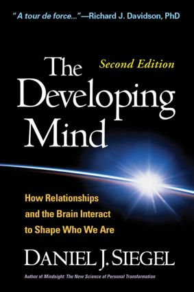 The Developing Mind: How Relationships and the Brain Interact to Shape Who We Are, 2nd Edition (Hardback) book cover