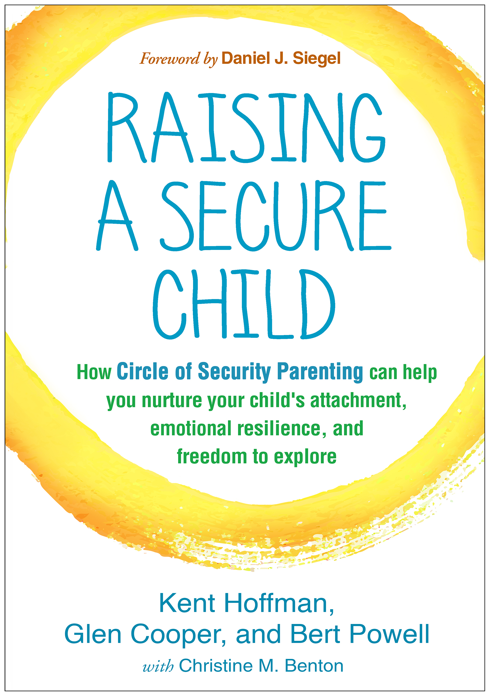 Raising a Secure Child: How Circle of Security Parenting Can Help You Nurture Your Child's Attachment, Emotional Resilience, and Freedom to Explore (Paperback) book cover
