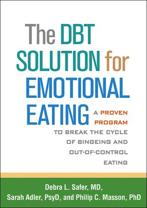 The DBT® Solution for Emotional Eating: A Proven Program to Break the Cycle of Bingeing and Out-of-Control Eating book cover