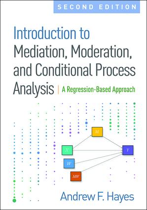 Introduction to Mediation, Moderation, and Conditional Process Analysis, Second Edition: A Regression-Based Approach book cover