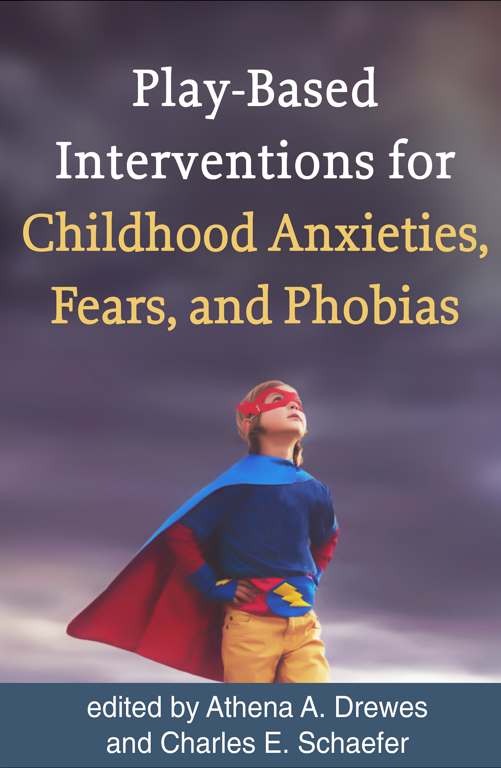 Play-Based Interventions for Childhood Anxieties, Fears, and Phobias book cover