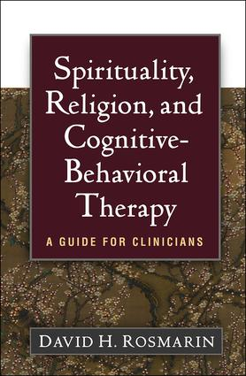 Spirituality, Religion, and Cognitive-Behavioral Therapy: A Guide for Clinicians book cover