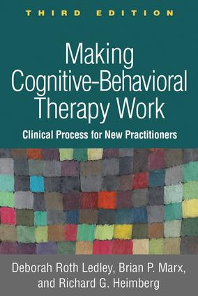 Making Cognitive-Behavioral Therapy Work, Third Edition: Clinical Process for New Practitioners book cover