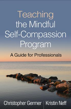 Teaching the Mindful Self-Compassion Program: A Guide for Professionals, 1st Edition (Paperback) book cover