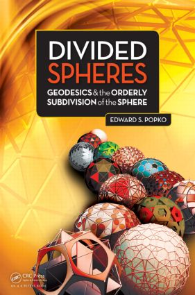 Divided Spheres: Geodesics and the Orderly Subdivision of the Sphere, 1st Edition (Hardback) book cover