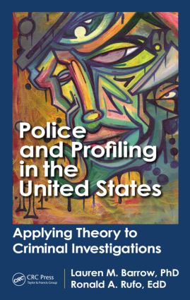 Police and Profiling in the United States: Applying Theory to Criminal Investigations, 1st Edition (Hardback) book cover