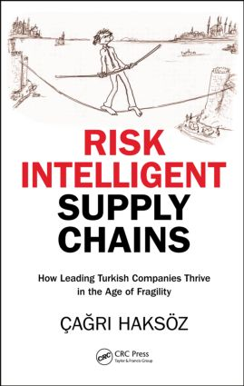 Risk Intelligent Supply Chains: How Leading Turkish Companies Thrive in the Age of Fragility, 1st Edition (Hardback) book cover