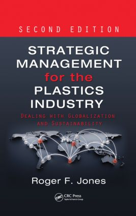 Strategic Management for the Plastics Industry: Dealing with Globalization and Sustainability, Second Edition, 2nd Edition (Hardback) book cover