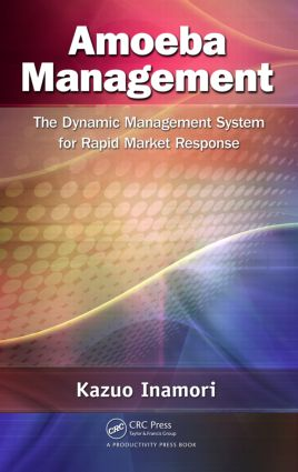 Amoeba Management: The Dynamic Management System for Rapid Market Response, 1st Edition (Hardback) book cover
