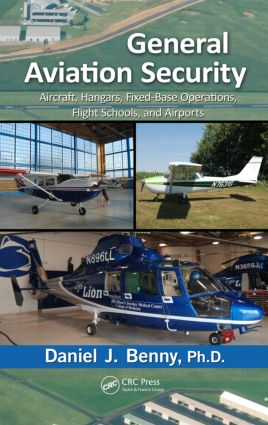 General Aviation Security: Aircraft, Hangars, Fixed-Base Operations, Flight Schools, and Airports book cover