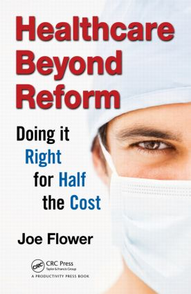 Healthcare Beyond Reform: Doing It Right for Half the Cost (Hardback) book cover