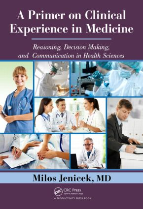 A Primer on Clinical Experience in Medicine: Reasoning, Decision Making, and Communication in Health Sciences book cover