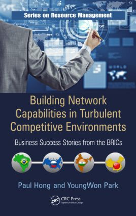 Building Network Capabilities in Turbulent Competitive Environments: Business Success Stories from the BRICs, 1st Edition (Hardback) book cover