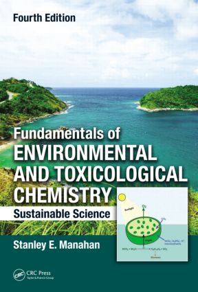 Fundamentals of Environmental and Toxicological Chemistry: Sustainable Science, Fourth Edition, 4th Edition (Hardback) book cover