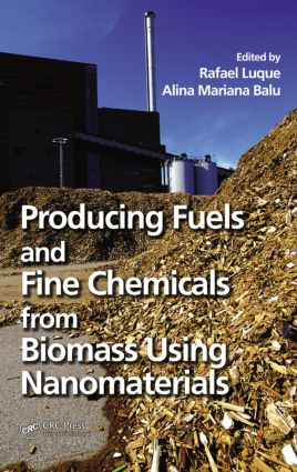 Producing Fuels and Fine Chemicals from Biomass Using Nanomaterials: 1st Edition (Paperback) book cover