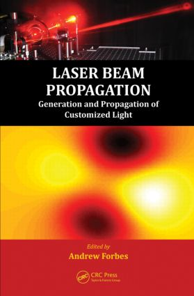 Laser Beam Propagation: Generation and Propagation of Customized Light, 1st Edition (Hardback) book cover