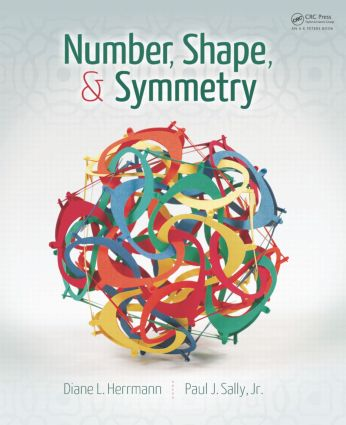 Number, Shape, & Symmetry: An Introduction to Number Theory, Geometry, and Group Theory, 1st Edition (Hardback) book cover