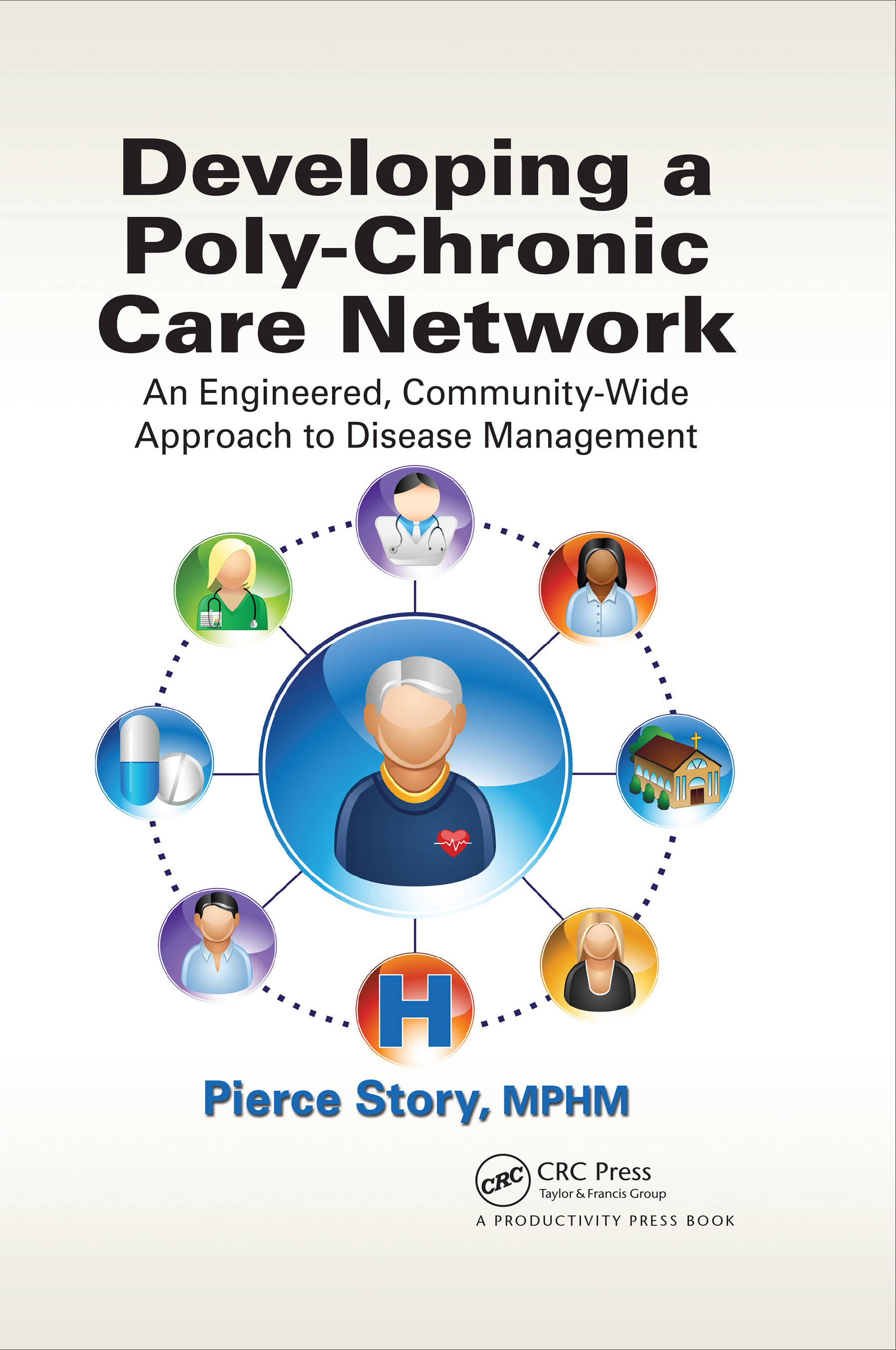 Developing a Poly-Chronic Care Network: An Engineered, Community-Wide Approach to Disease Management, 1st Edition (Hardback) book cover