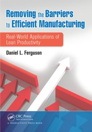 Removing the Barriers to Efficient Manufacturing: Real-World Applications of Lean Productivity, 1st Edition (Paperback) book cover
