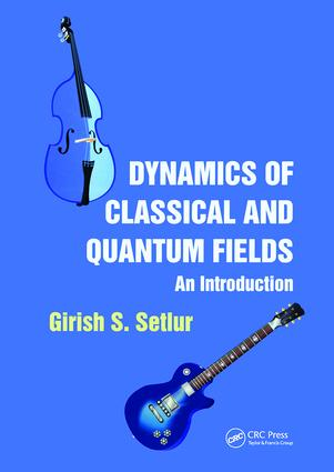 Dynamics of Classical and Quantum Fields: An Introduction, 1st Edition (Hardback) book cover