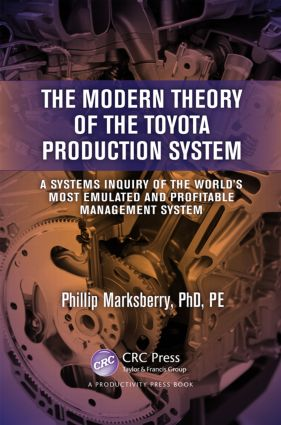 The Modern Theory of the Toyota Production System: A Systems Inquiry of the World's Most Emulated and Profitable Management System, 1st Edition (Hardback) book cover
