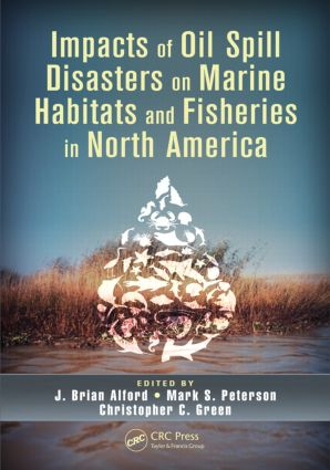 Impacts of Oil Spill Disasters on Marine Habitats and Fisheries in North America: 1st Edition (Hardback) book cover