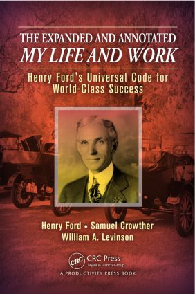 The Expanded and Annotated My Life and Work: Henry Ford's Universal Code for World-Class Success (Hardback) book cover