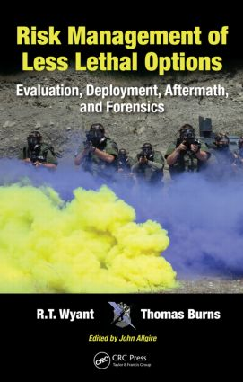 Risk Management of Less Lethal Options: Evaluation, Deployment, Aftermath, and Forensics, 1st Edition (Hardback) book cover