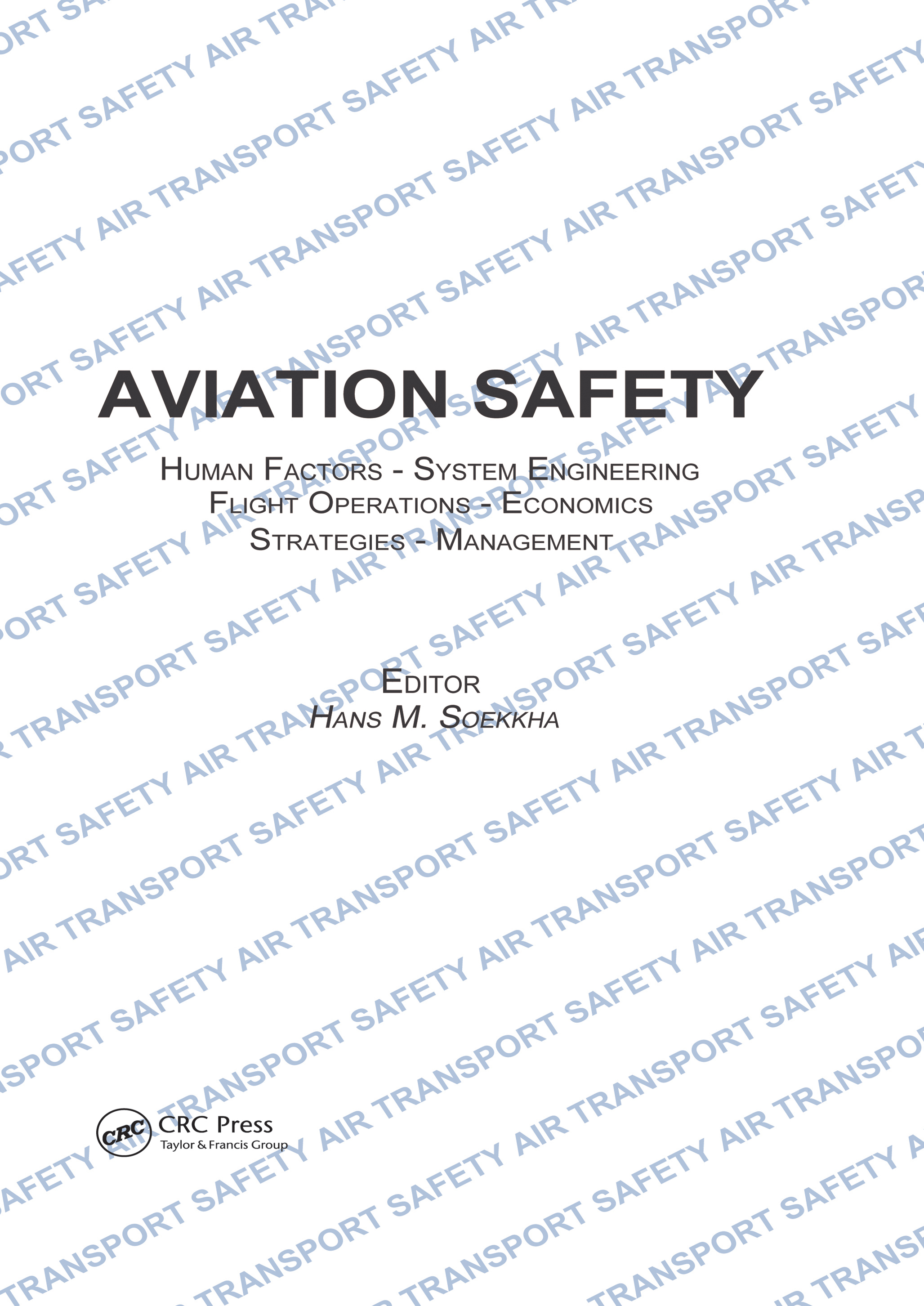 Aviation Safety, Human Factors - System Engineering - Flight Operations - Economics - Strategies - Management